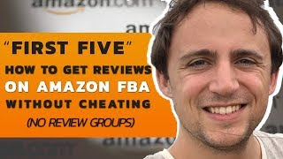 First Five: How to Get Reviews on Amazon FBA without Cheating (No Review Groups)
