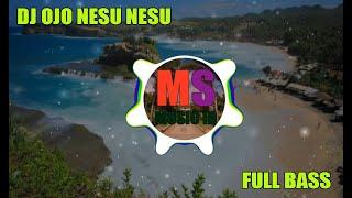 DJ OJO NESU NESU FULL BASS | MS MUSIC ID