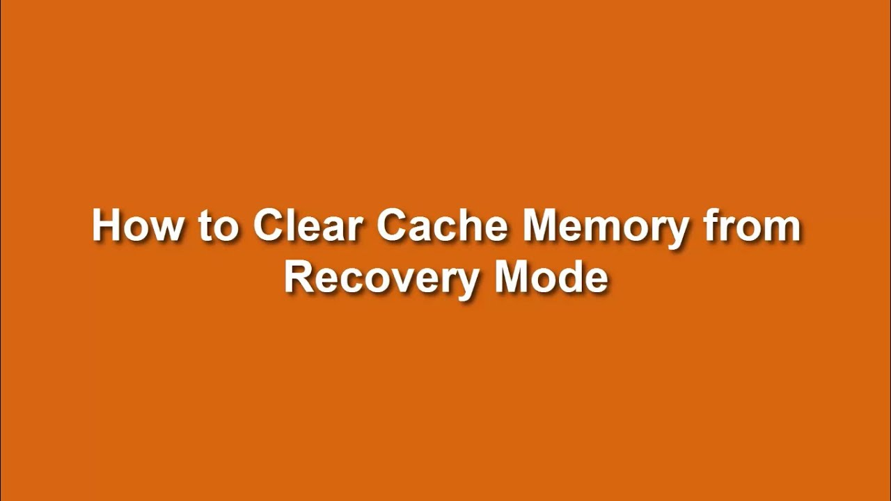 How To Clear Cache Memory In Recovery Mode