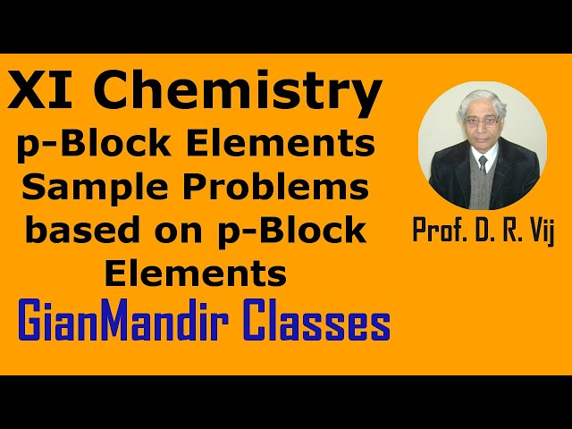 XI Chemistry | p-Block Elements | Sample Problems Based on p-Block Elements by Ruchi Mam