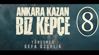 Ankara Kazan Biz Kepçe 8.BÖLÜM