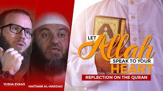 Let Allah Speak to Your Heart | Reflection on The Quran | Yusha Evans & Haitham al-Haddad