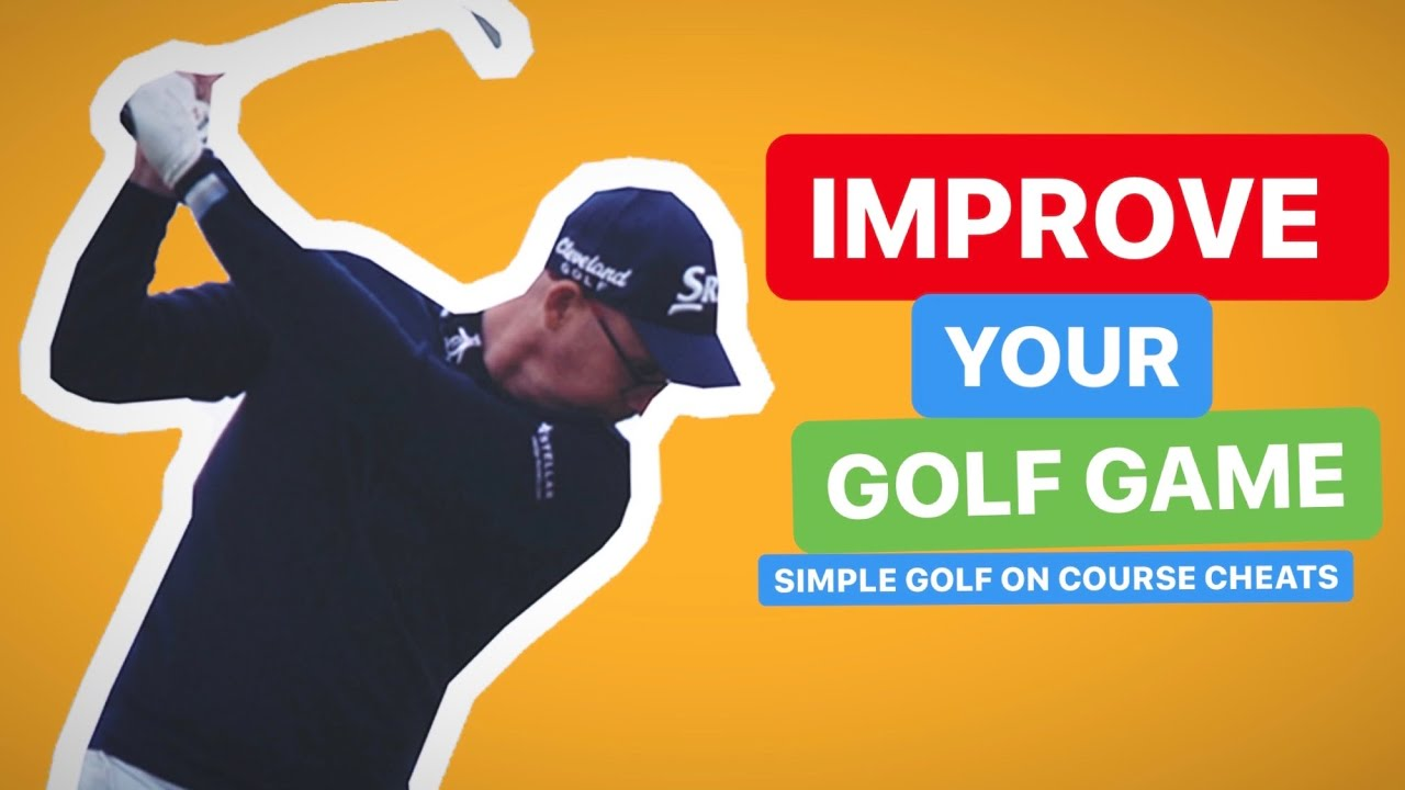 IMPROVE YOUR GOLF GAME SIMPLE GOLF CHEATS