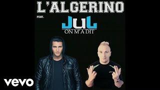 L'Algerino - On M'A Dit ft. Jul