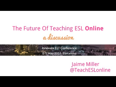 The Future of Teaching ESL Online (Innovate ELT) Jaime Miller 2015