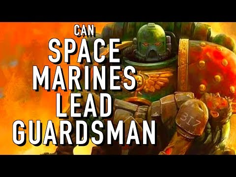 Can Spacemarines Lead Imperial Guardsmen in Warhammer 40K For the Greater WAAAGH!