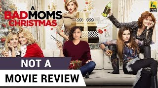 A Bad Moms Christmas | Not A Movie Review | Sucharita Tyagi