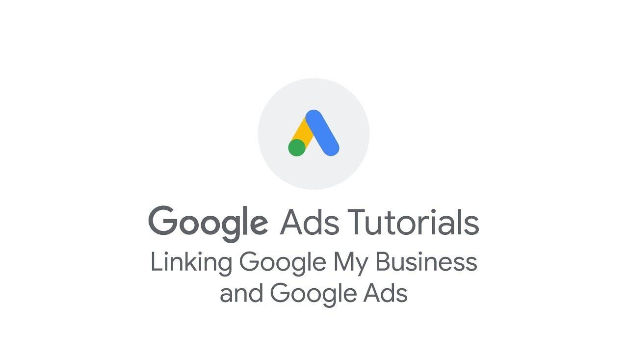 Google Ads Tutorials: Linking Google My Business and Google Ads
