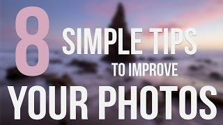 Become a BETTER Photographer | 8 Simple Tips