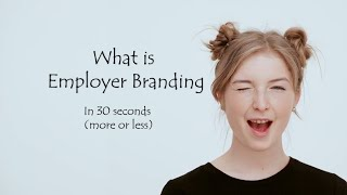 What is employer brandin in 30 seconds or so.