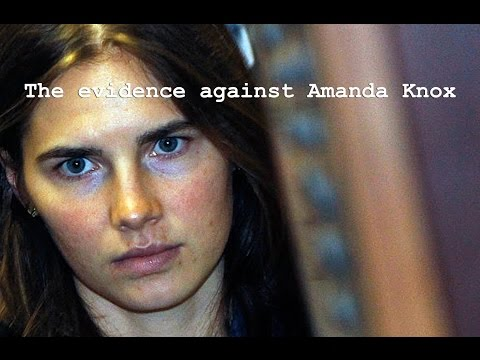 The evidence against Amanda Knox