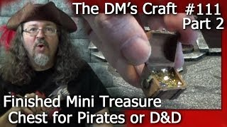 How To Finish A Mini Treasure Chest For Pirates Or D&d (the Dm's Craft #111/ Part 2)