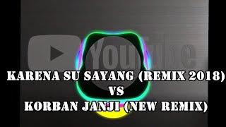 DJ Karena Su Sayang VS Korban Janji Remix 2018