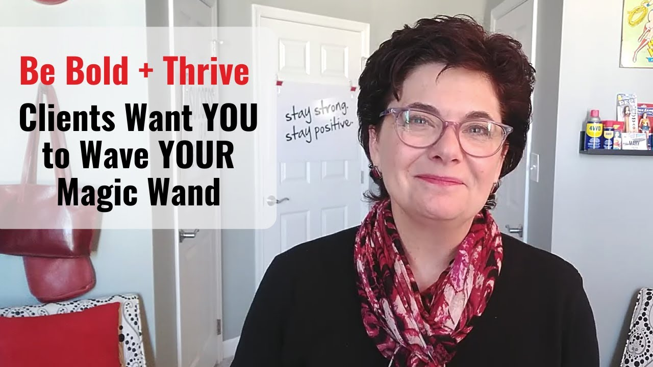 [Be Bold + Thrive] Clients Want You to Wave Your Magic Wand