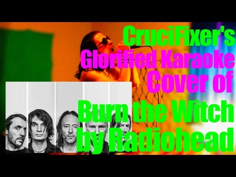 """CruciFixer's Karaoke Cover of """"Burn the Witch"""" by Radiohead"""