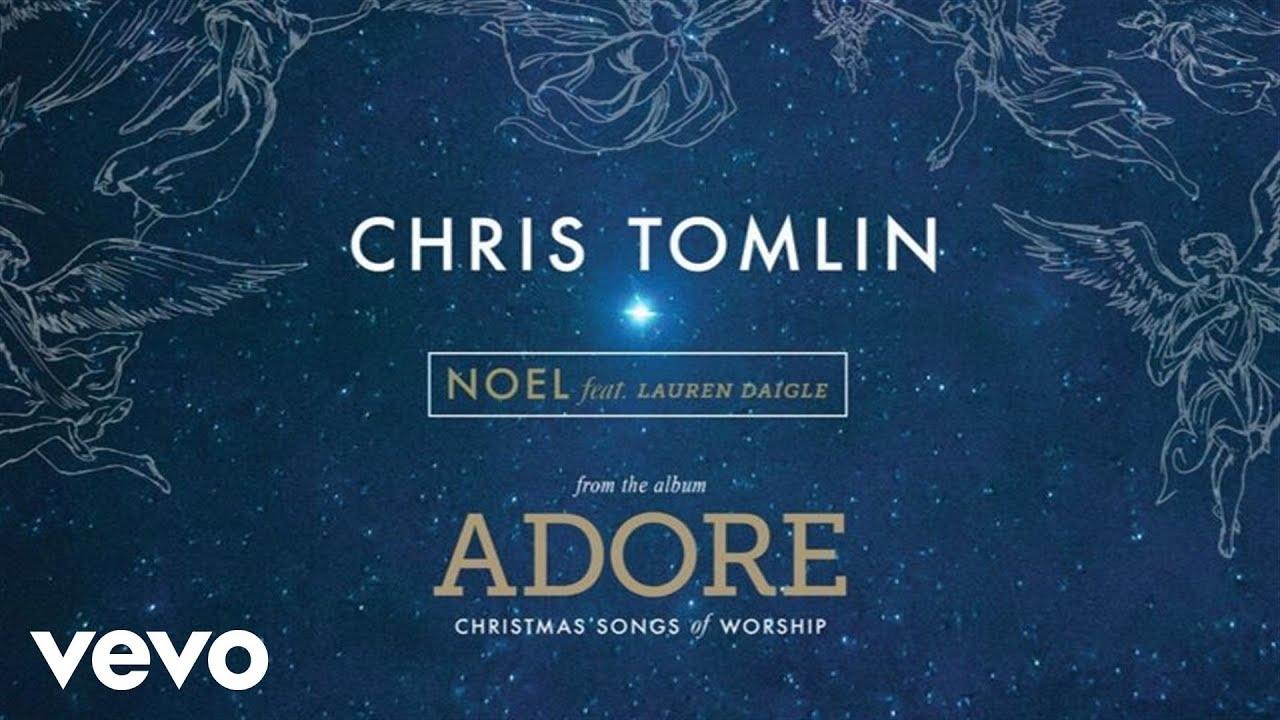 Chris Tomlin - Noel (Live/Audio) ft. Lauren Daigle - YouTube
