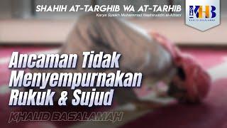 Shahih At-Targhib wa At-Tarhib - Ancaman Tidak Menyempurnakan Rukuk & Sujud (Hadits 522-525) - Ustadz Khalid Basalamah