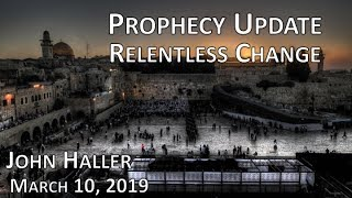 "2019 03 10 John Haller's Prophecy Update ""Relentless Change"" ... Eschatology"