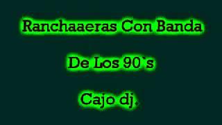 Mix - Rancheras Con Banda De Los 90`S   Cajo dj