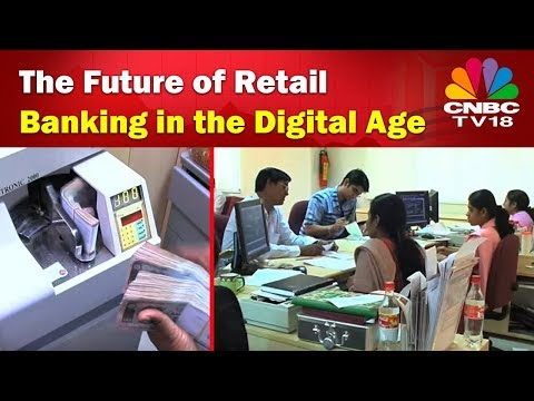 The Future of Retail Banking in the Digital Age | CNBC TV18