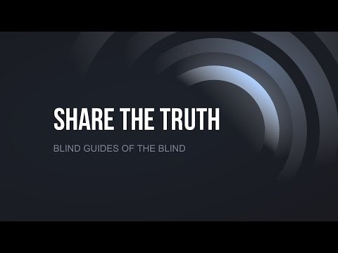 Blind Guides: Share the Truth #35