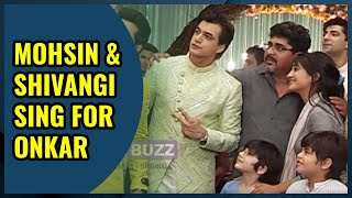 Mohsin and Shivangi sang a special song for Samir Onkar on his birthday