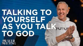 Talking to Yourself aṡ You Talk to God | Prayer Meeting | Pastor John Lindell