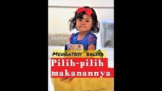 Mengatasi balita pilih-pilih makanannya - Tips parenting #4 Picky Eater toddlero