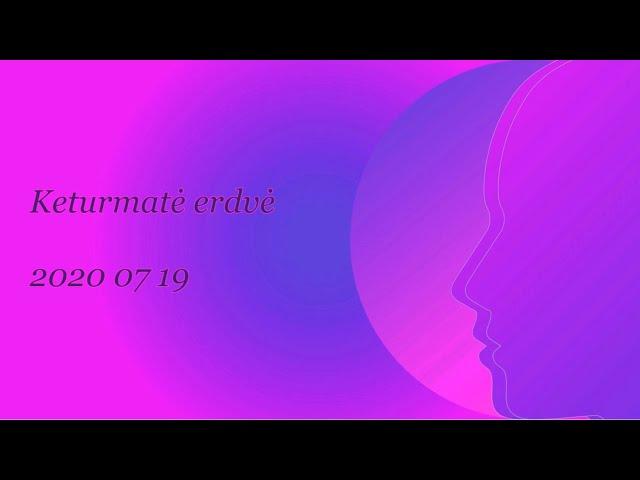 2020 07 19 KETURMATĖ ERDVĖ. Pranešimas ašrame.