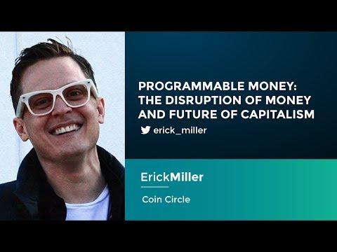 Erick Miller: Programmable Money - The Disruption of Money and Future of Capitalism