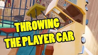 THROWING THE PLAYER CAR   Hello Neighbor