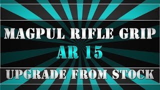 Magpul Rifle Grip : Easy AR 15 upgrade from stock grip