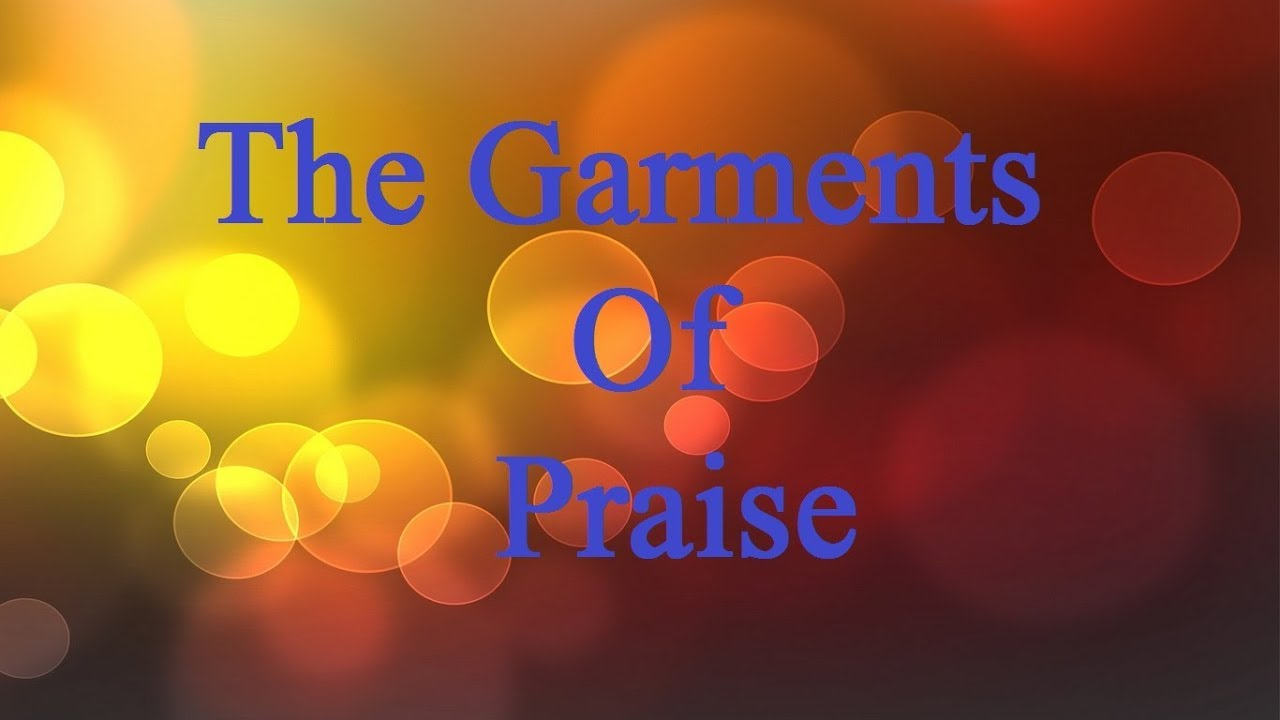 GARMENTS OF PRAISE  Lyrics Robin Mark