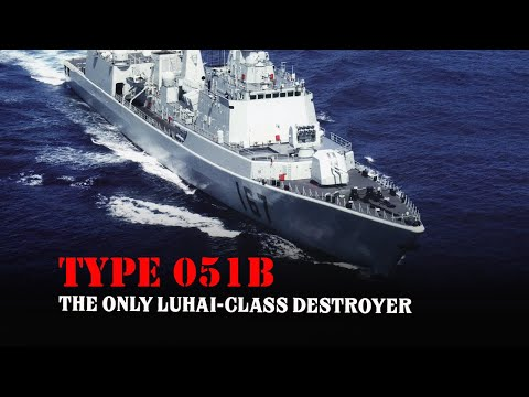 Type 051B Shenzhen - Why Did China Build Only A Single Luhai-Class Destroyer?