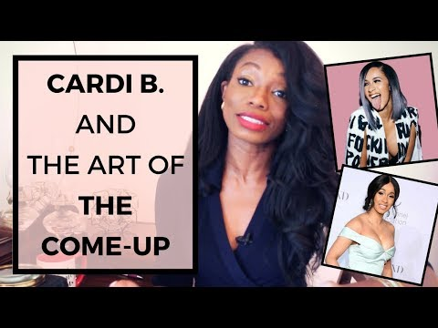Cardi B  and the Art of the Come-Up