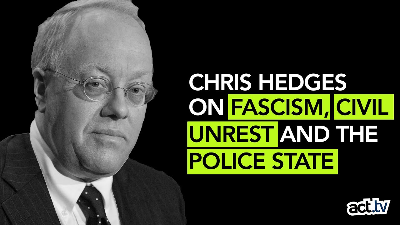 Chris Hedges on Fascism, Civil Unrest, And The Police State