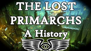 The Lost Primarchs: A History (Warhammer & Horus Heresy Lore)