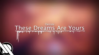 These Dreams Are Yours - Densle