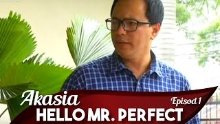 Akasia | Hello Mr Perfect | Episod 1
