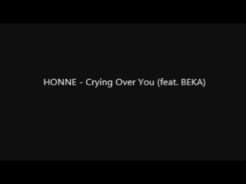 HONNE - Crying Over You (feat. BEKA)