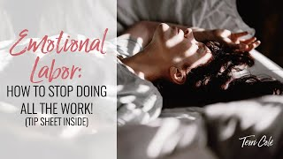Emotional Labor: How to STOP doing all the work!