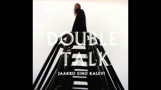 Jaakko Eino Kalevi - Double Talk (Official Audio)