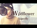 【226】Wildflower / Superfly (full/歌詞) covered by SKYzART