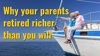 Why Your Parents Retired Richer Than You Will