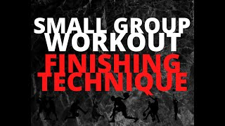 Small Group Workout - Finishing Technique