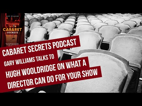 What a director can do for your cabaret, by Hugh Wooldridge.
