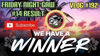 GAW| FRIDAY NIGHT GAW #14 RESULTS..WE HAVE A WINNER VLOG #192