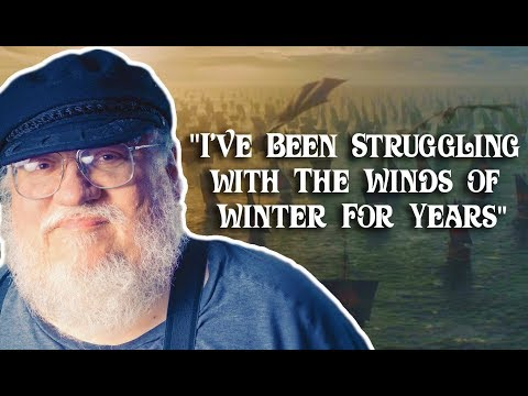 """George RR Martin: """"I've Been Struggling with The Winds of Winter for Years"""""""