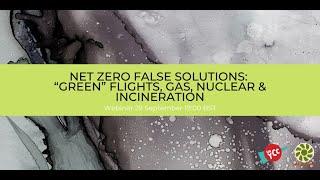 "Net Zero False Solutions: ""Green"" Flights, Gas, Nuclear & Incineration"