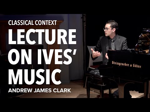 Charles Ives Lecture - Andrew James Clark